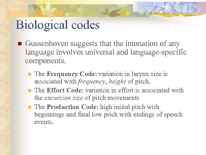 Biological codes n Gussenhoven suggests that the intonation of any language involves universal and
