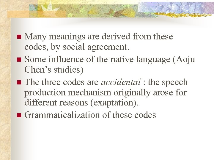 Many meanings are derived from these codes, by social agreement. n Some influence of