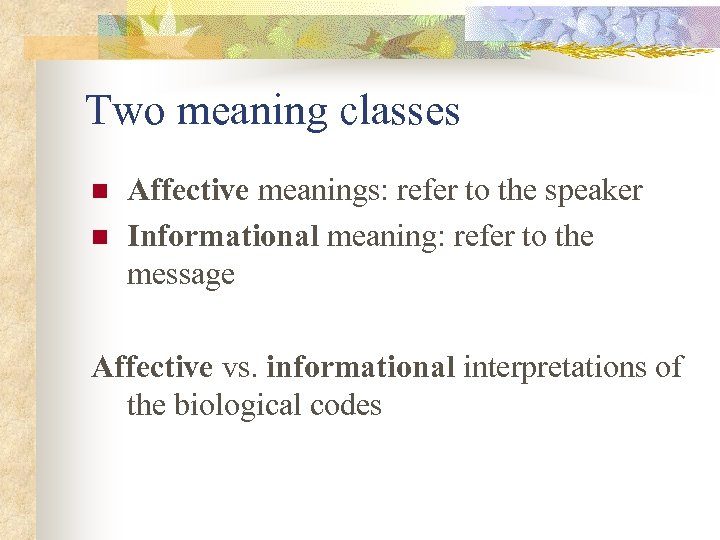 Two meaning classes n n Affective meanings: refer to the speaker Informational meaning: refer