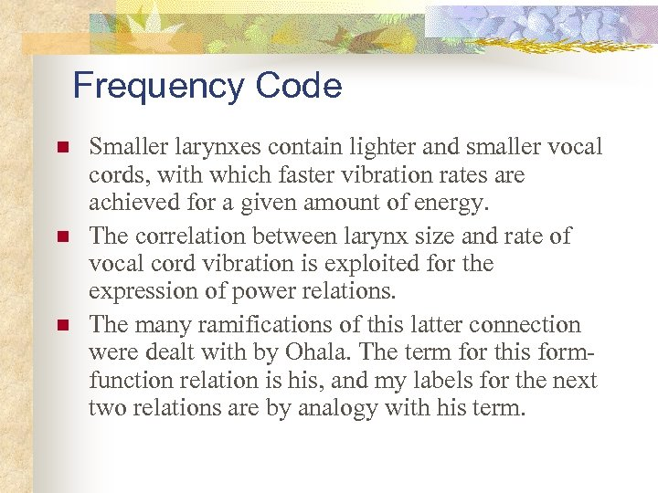 Frequency Code n n n Smaller larynxes contain lighter and smaller vocal cords, with