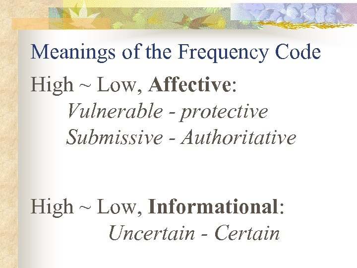 Meanings of the Frequency Code High ~ Low, Affective: Vulnerable - protective Submissive -