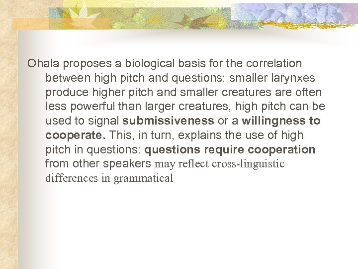 Ohala proposes a biological basis for the correlation between high pitch and questions: smaller
