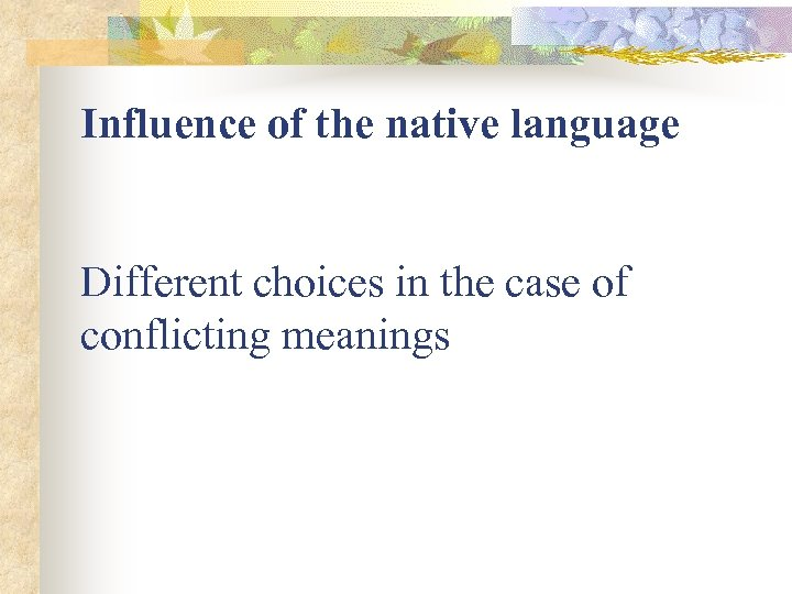 Influence of the native language Different choices in the case of conflicting meanings