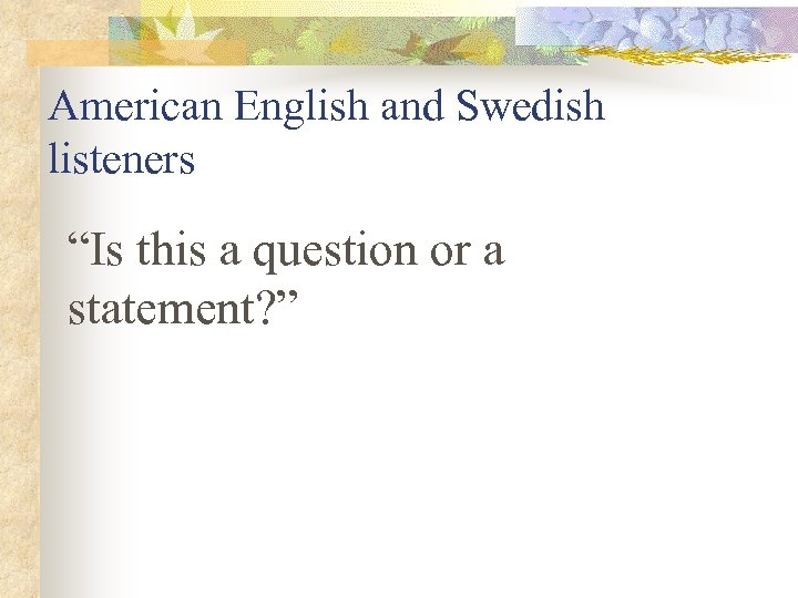 """American English and Swedish listeners """"Is this a question or a statement? """""""