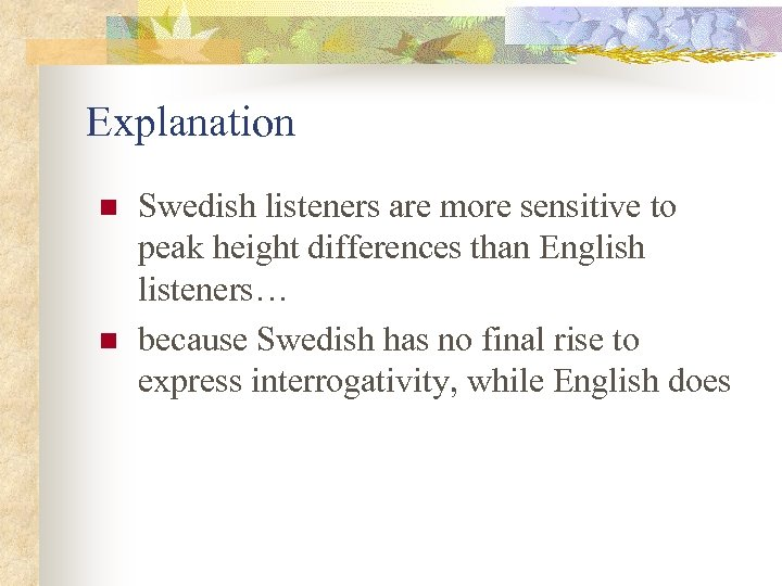 Explanation n n Swedish listeners are more sensitive to peak height differences than English