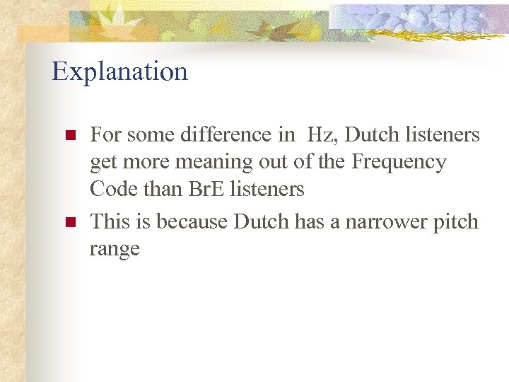 Explanation n n For some difference in Hz, Dutch listeners get more meaning out