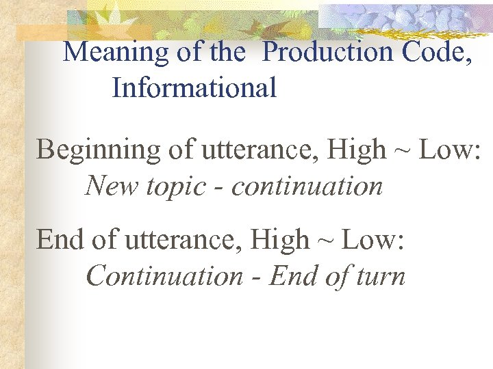 Meaning of the Production Code, Informational Beginning of utterance, High ~ Low: New topic