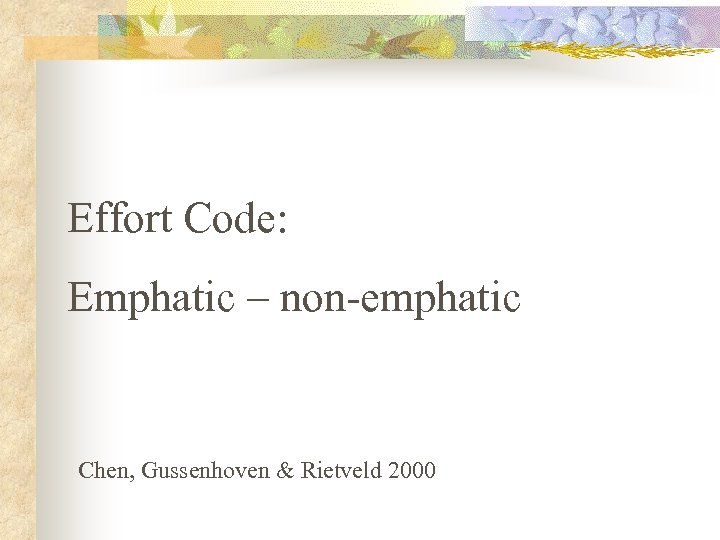 Effort Code: Emphatic – non-emphatic Chen, Gussenhoven & Rietveld 2000
