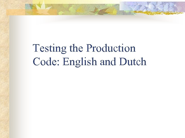 Testing the Production Code: English and Dutch