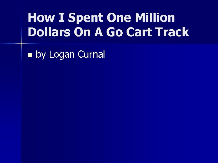 How I Spent One Million Dollars On A Go Cart Track n by Logan