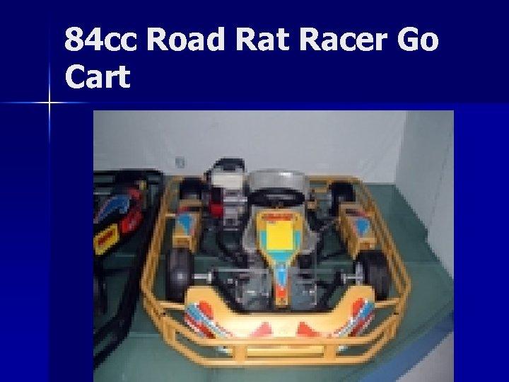 84 cc Road Rat Racer Go Cart