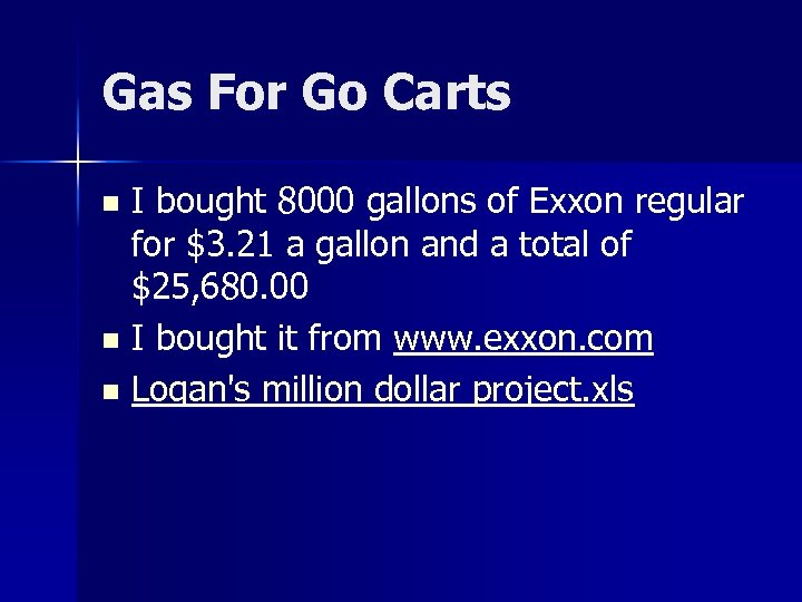 Gas For Go Carts I bought 8000 gallons of Exxon regular for $3. 21