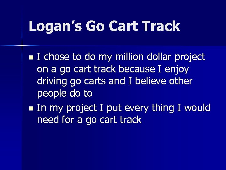 Logan's Go Cart Track I chose to do my million dollar project on a