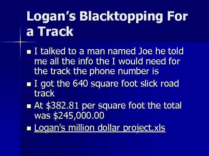 Logan's Blacktopping For a Track I talked to a man named Joe he told