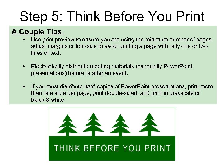 Step 5: Think Before You Print A Couple Tips: • Use print preview to