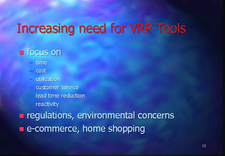 Increasing need for VRP Tools n focus on – – – time cost utilization