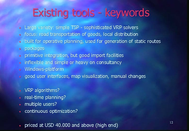 Existing tools - keywords • • Large variety: simple TSP - sophisticated VRP solvers