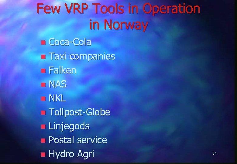 Few VRP Tools in Operation in Norway Coca-Cola n Taxi companies n Falken n