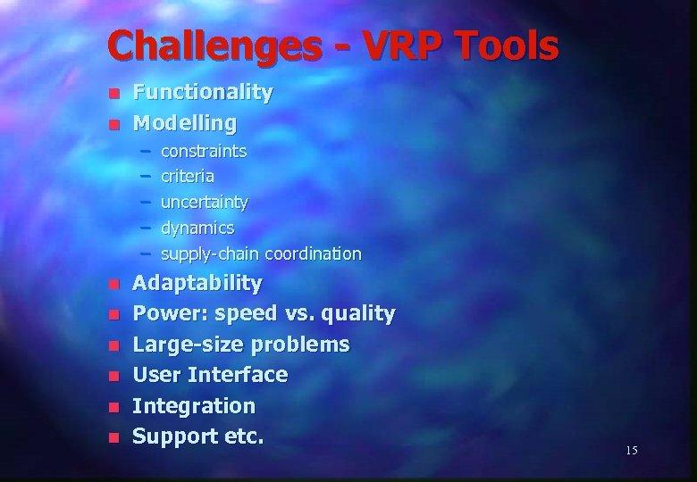 Challenges - VRP Tools n n Functionality Modelling – – – n n n