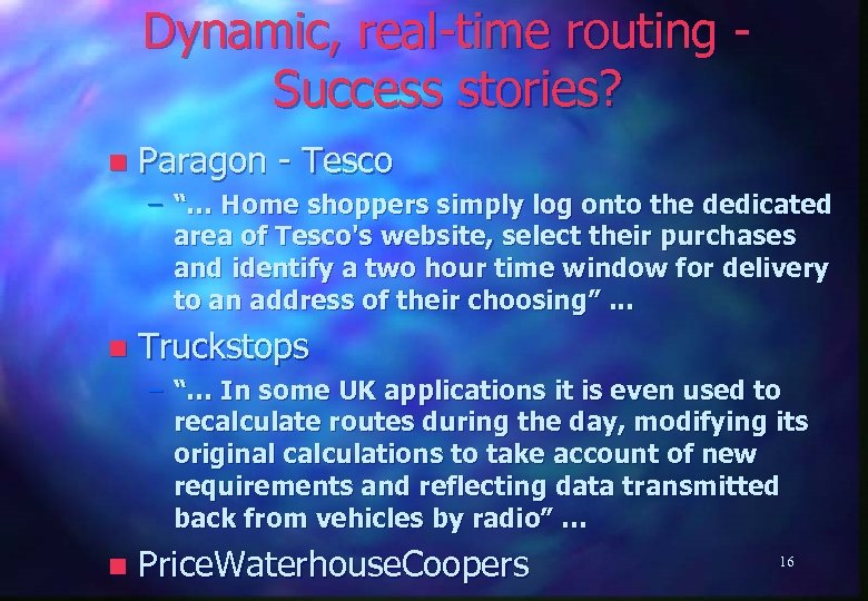 "Dynamic, real-time routing Success stories? n Paragon - Tesco – ""… Home shoppers simply"