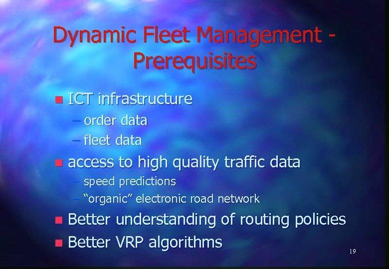 Dynamic Fleet Management Prerequisites n ICT infrastructure – order data – fleet data n
