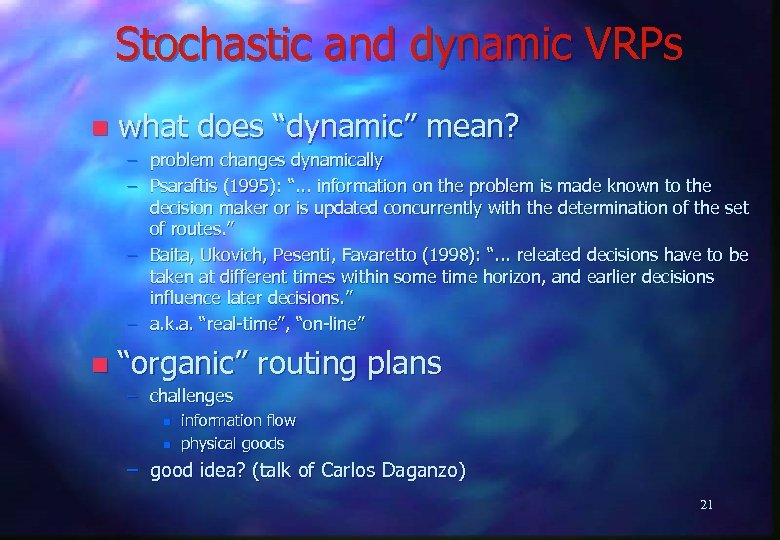"Stochastic and dynamic VRPs n what does ""dynamic"" mean? – problem changes dynamically –"