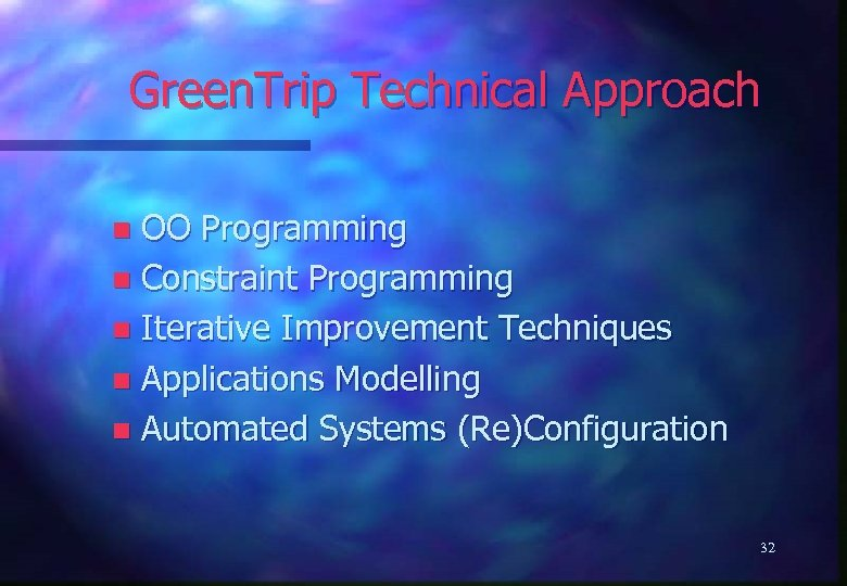 Green. Trip Technical Approach OO Programming n Constraint Programming n Iterative Improvement Techniques n