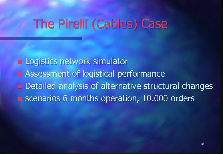 The Pirelli (Cables) Case Logistics network simulator n Assessment of logistical performance n Detailed
