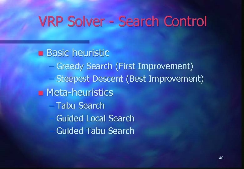 VRP Solver - Search Control n Basic heuristic – Greedy Search (First Improvement) –