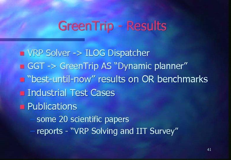 Green. Trip - Results VRP Solver -> ILOG Dispatcher n GGT -> Green. Trip