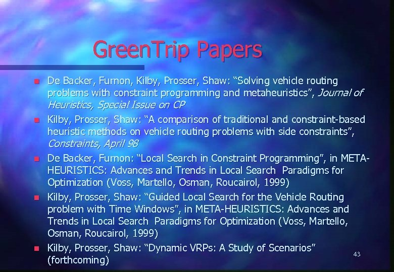 "Green. Trip Papers n De Backer, Furnon, Kilby, Prosser, Shaw: ""Solving vehicle routing problems"