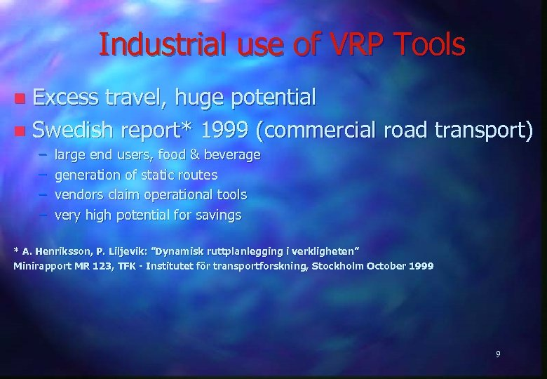 Industrial use of VRP Tools Excess travel, huge potential n Swedish report* 1999 (commercial