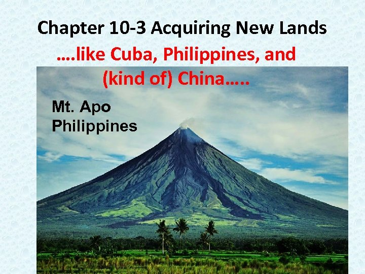 Chapter 10 -3 Acquiring New Lands …. like Cuba, Philippines, and (kind of) China….