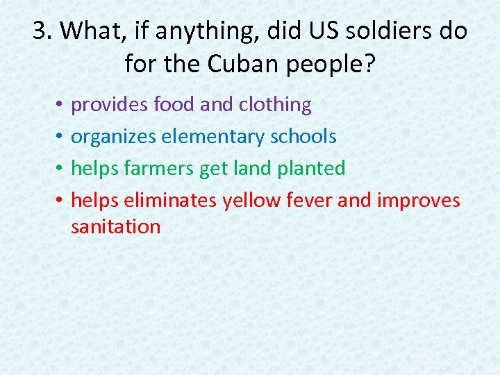 3. What, if anything, did US soldiers do for the Cuban people? • •