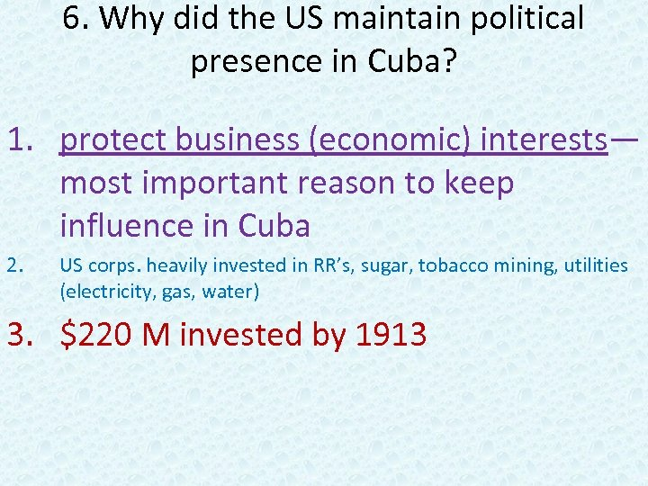 6. Why did the US maintain political presence in Cuba? 1. protect business (economic)
