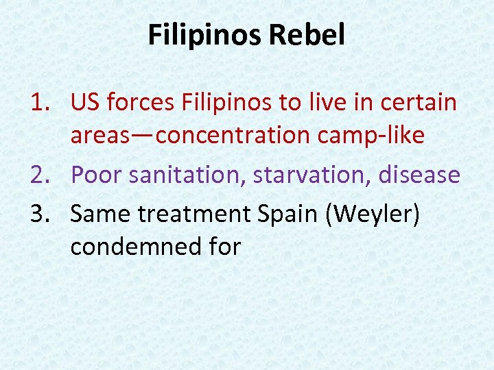 Filipinos Rebel 1. US forces Filipinos to live in certain areas—concentration camp-like 2. Poor