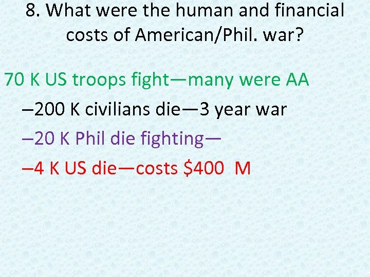 8. What were the human and financial costs of American/Phil. war? 70 K US