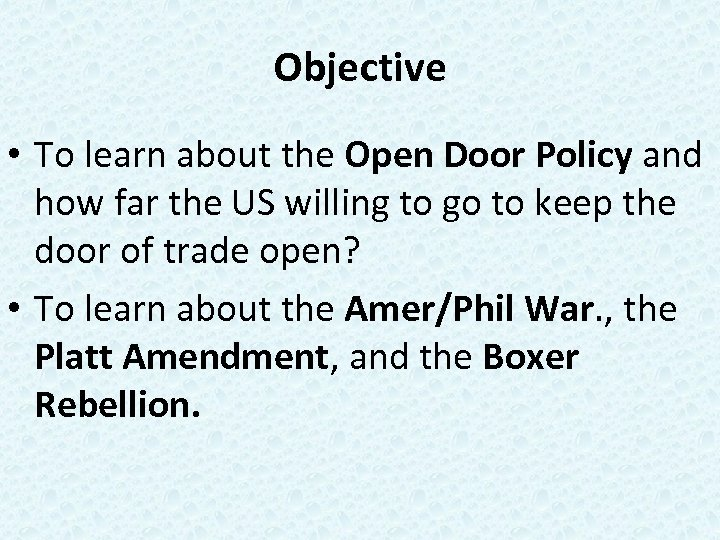 Objective • To learn about the Open Door Policy and how far the US