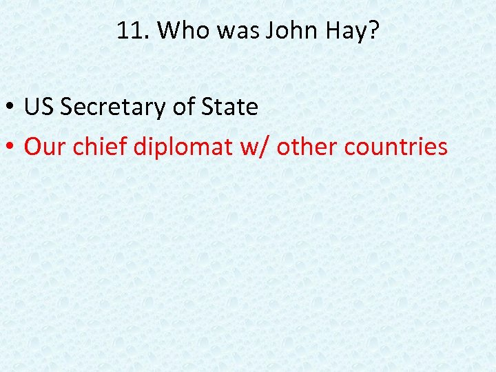 11. Who was John Hay? • US Secretary of State • Our chief diplomat