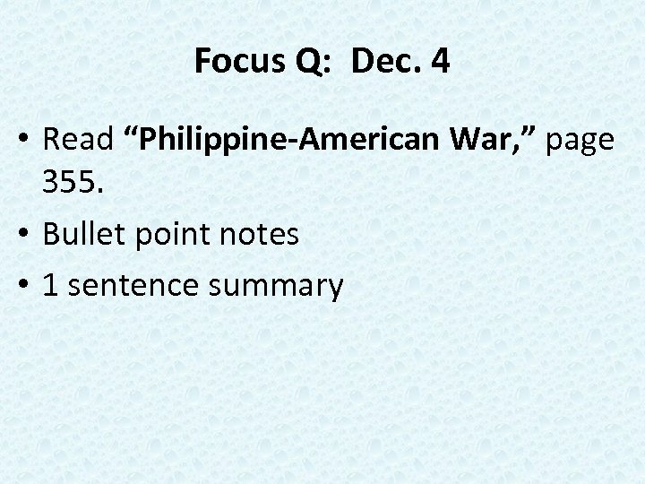 "Focus Q: Dec. 4 • Read ""Philippine-American War, "" page 355. • Bullet point"