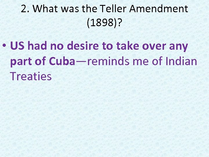 2. What was the Teller Amendment (1898)? • US had no desire to take