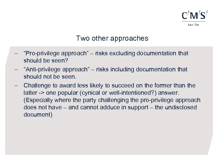 "Two other approaches - ""Pro-privilege approach"" – risks excluding documentation that should be seen?"