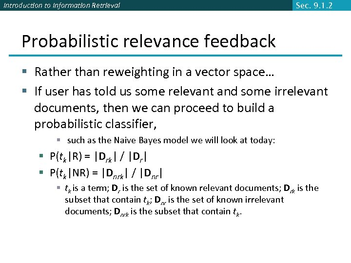 Introduction to Information Retrieval Sec. 9. 1. 2 Probabilistic relevance feedback § Rather than