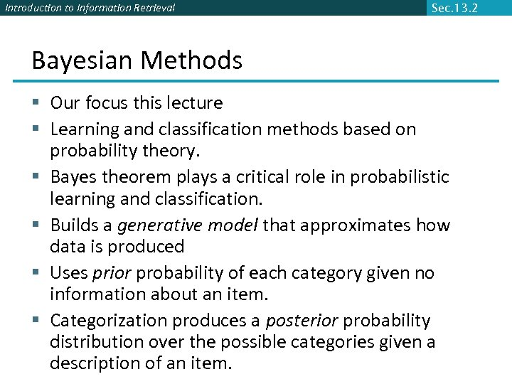 Introduction to Information Retrieval Sec. 13. 2 Bayesian Methods § Our focus this lecture