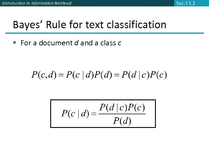 Introduction to Information Retrieval Bayes' Rule for text classification § For a document d