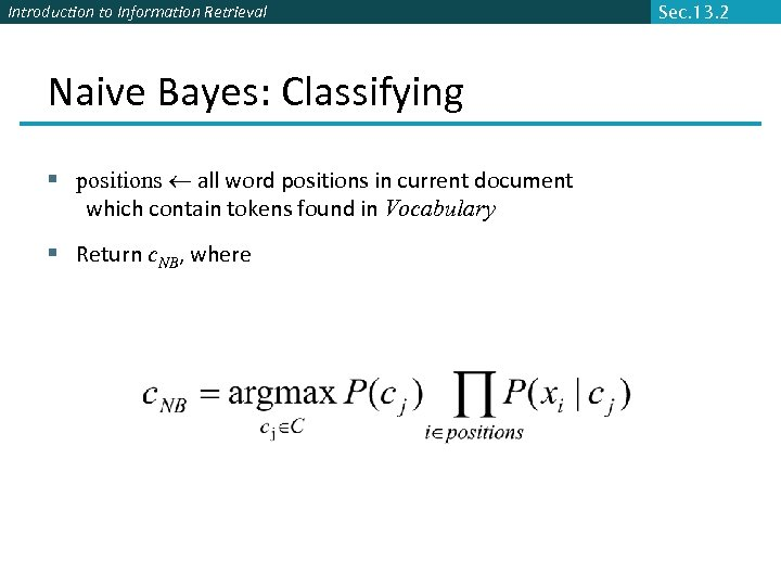 Introduction to Information Retrieval Naive Bayes: Classifying § positions all word positions in current