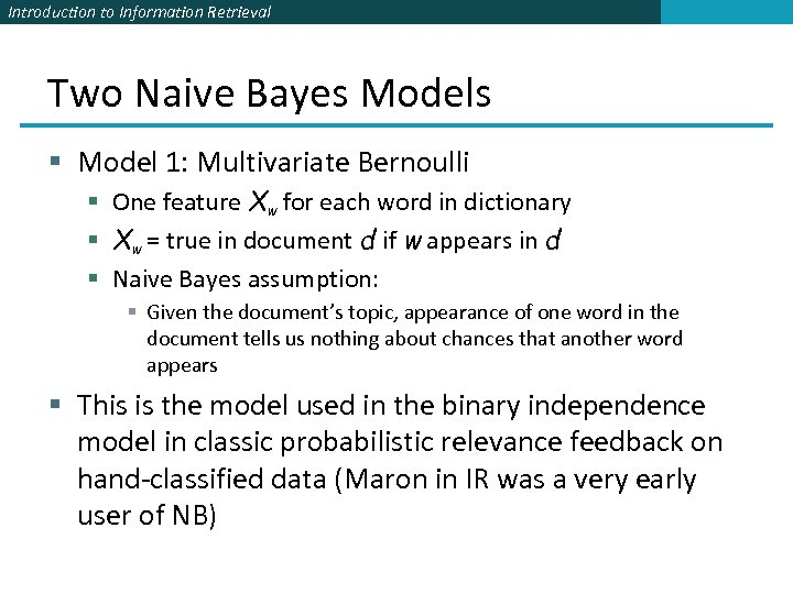 Introduction to Information Retrieval Two Naive Bayes Models § Model 1: Multivariate Bernoulli §