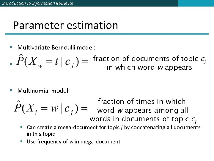 Introduction to Information Retrieval Parameter estimation § Multivariate Bernoulli model: fraction of documents of
