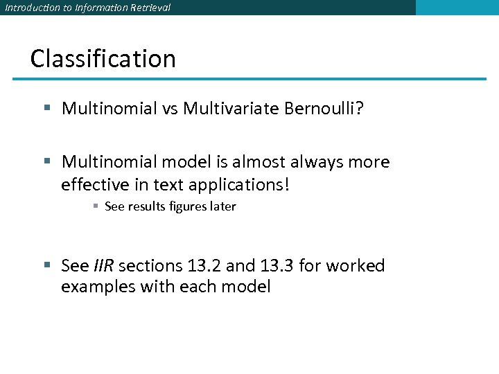Introduction to Information Retrieval Classification § Multinomial vs Multivariate Bernoulli? § Multinomial model is