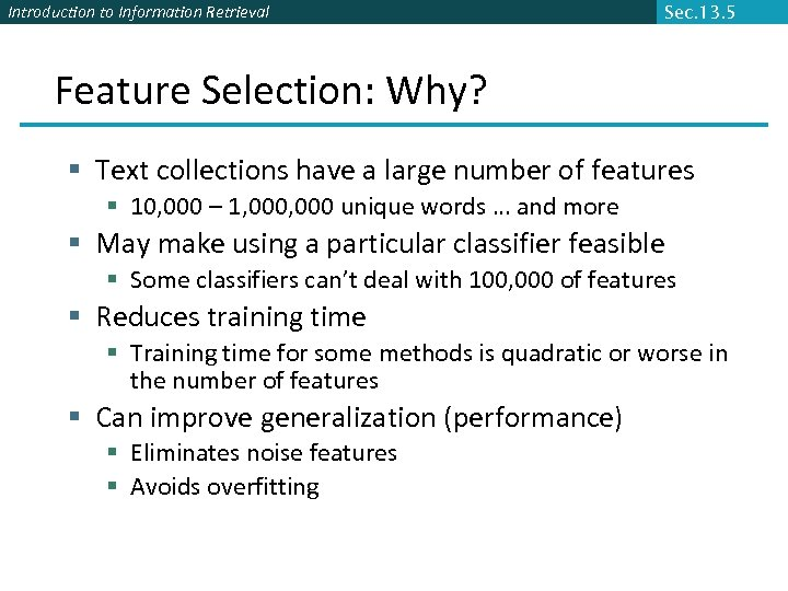 Introduction to Information Retrieval Sec. 13. 5 Feature Selection: Why? § Text collections have
